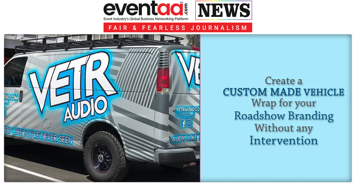 Create a Custom Made Vehicle Wrap for Your  Roadshow Branding Without Any Intervention