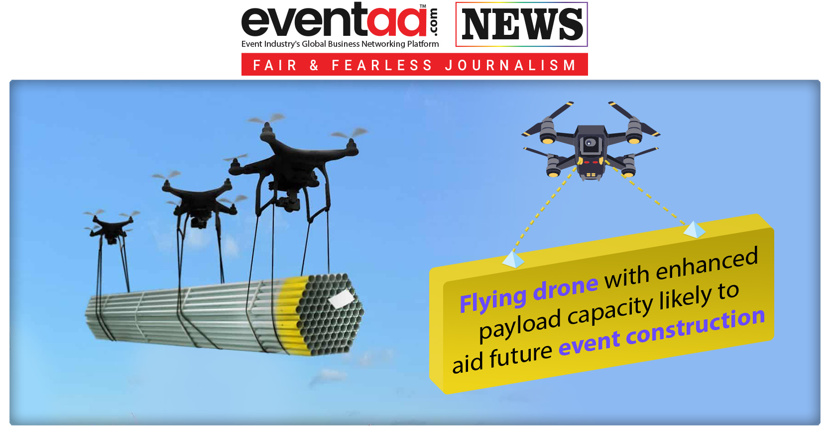 Flying Drone With Enhanced Payload Capacity Likely To Aid Future Event Construction